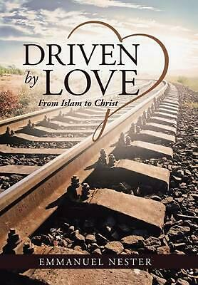 Driven by Love: From Islam to Christ by Emmanuel Nester (English) Hardcover Book