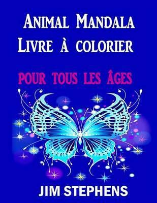 Animal Mandala Livre a Colorier: Pour Tous Les Ages by Jim Stephens (French) Pap