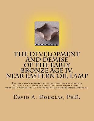 The Development and Demise of the Early Bronze Age IV, Near Eastern Oil Lamp: Th