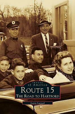Route 15:: The Road to Hartford by Larry Larned (English) Hardcover Book Free Sh