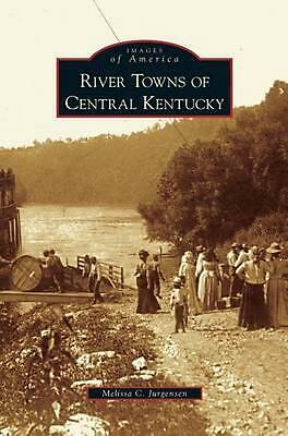 River Towns of Central Kentucky by Melissa C. Jurgensen (English) Hardcover Book