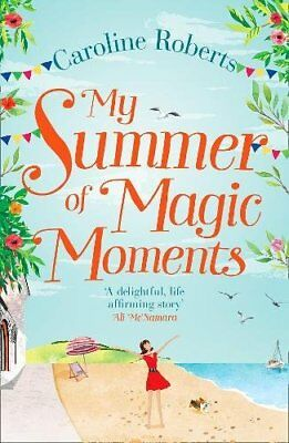 My Summer of Magic Moments: Uplifting and romantic - the... by Roberts, Caroline