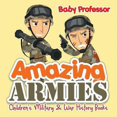 Amazing Armies | Children's Military & War History Books by Baby Professor (Engl