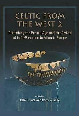 Celtic from the West 2: Rethinking the Bronze Age and the Arrival of Indo-Europe