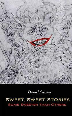 Sweet, Sweet Stories, Some Sweeter than Others by Daniel Curzon (English) Paperb