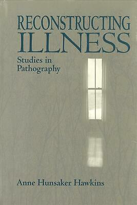Reconstructing Illness: Studies in Pathography by Anne Hunsaker Hawkins (English