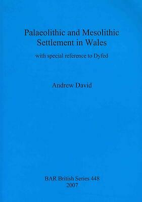 Palaeolithic and Mesolithic Settlement in Wales: With Special Reference to Dyfed