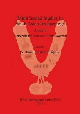 Multifaceted Studies in South Asian Archaeology. Arpitam. Festschrift for Profes