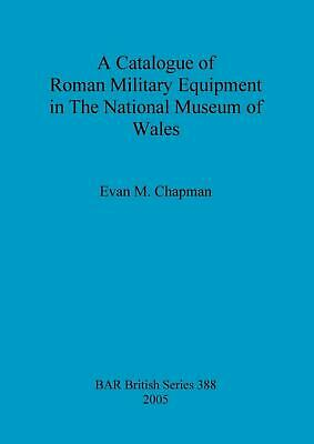 Catalogue of Roman Military Equipment in the National Museum of Wales by Evan M.