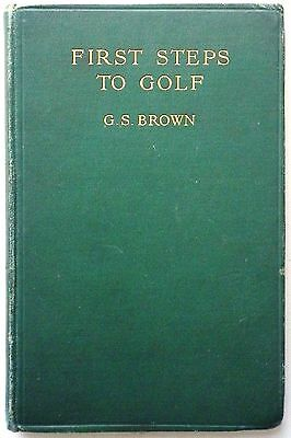 First Steps To Golf-G S Brown-Vintage Hbk-1913-Illus.-Great Condition!!!