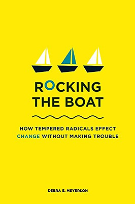 Rocking the Boat: How to Effect Change Without Making T - Paperback NEW Meyerson