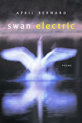 Swan Electric: Poems by April Bernard (English) Paperback Book Free Shipping!