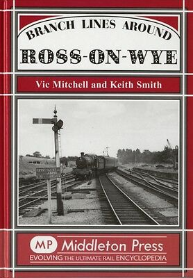 Branch Lines Around Ross-on-Wye (Hardcover), Vic Mitchell, Keith . 9781906008307
