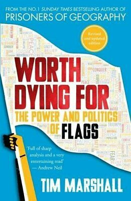 Worth Dying For: The Power and Politics of Flags by Tim Marshall Book The Cheap