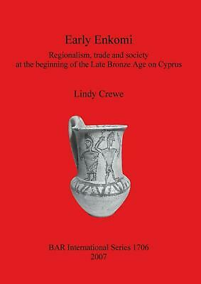 Early Enkomi: Regionalism, Trade and Society at the Beginning of the Late Bronze