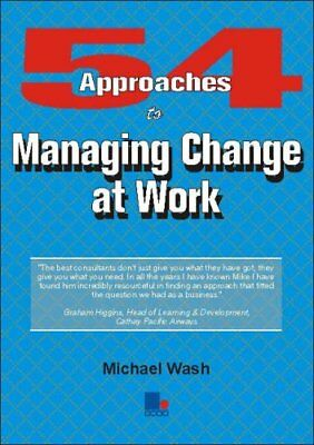 54 Approaches to Managing Change at Work by Wash, Michael Paperback Book The