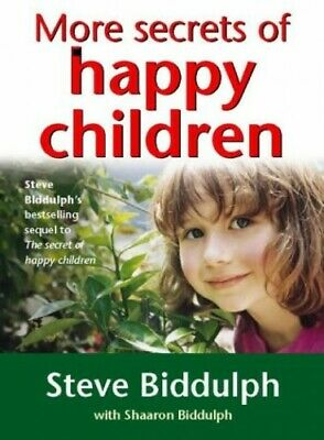 More Secrets of Happy Children: A guide for pare... by Biddulph, Steve Paperback