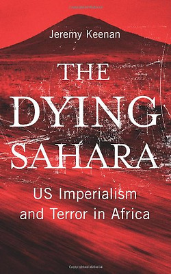 The Dying Sahara: US Imperialism and Terror in Africa - Paperback NEW Jeremy Kee
