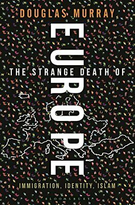 The Strange Death of Europe: Immigration, Identity, Islam by Douglas Murray The