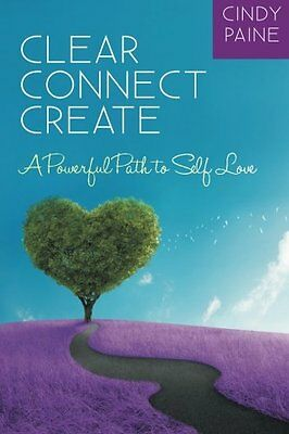 Clear Connect Create A Powerful Path to Self-Love Cindy Paine Balboa Press Book