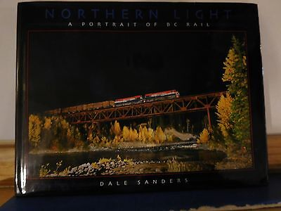 Northern Light A Portrait of BC Rail by Dale Sanders w/ Dust Jacket