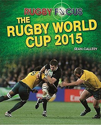 The Rugby World Cup 2015 Sean Callery Wayland Rugby Focus 32 pages Relie Book