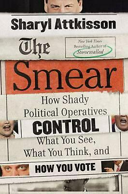 The Smear : How Shady Political Operatives and Fake News Control What You See, W