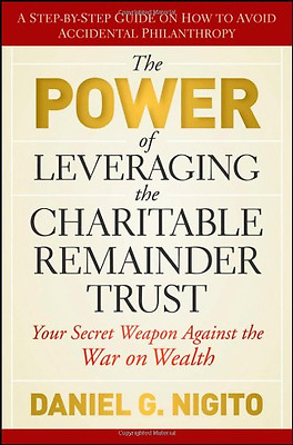 The Power of Leveraging the Charitable Remainder Trust: - Hardcover NEW Nigito,