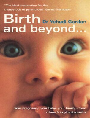 Birth And Beyond: The Definitive Guide to Your Pre... by Gordon, Yehudi Hardback