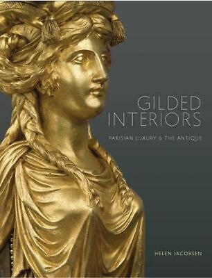 Gilded Interiors: Parisian Luxury and the Antique by Helen Jacobsen Paperback Bo
