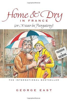 Home and Dry in France, or, A Year in Purgatory by George East Paperback Book