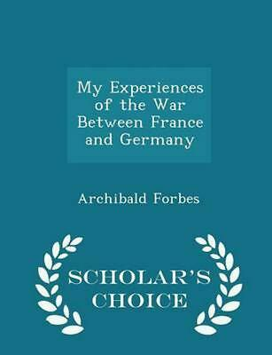 My Experiences of the War Between France and Germany - Scholar's Choice Edition