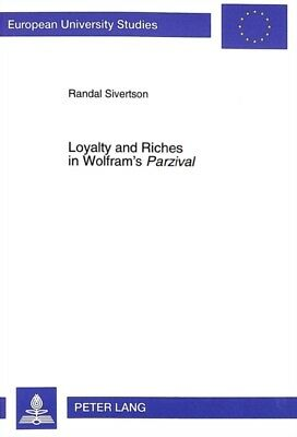 "Loyalty and Riches in Wolfram's ""Parzival"" (European University S..."