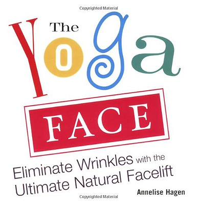 Yoga Face:Eliminate Wrinkles with the Ultimate Natural  - Paperback NEW Hagan, A