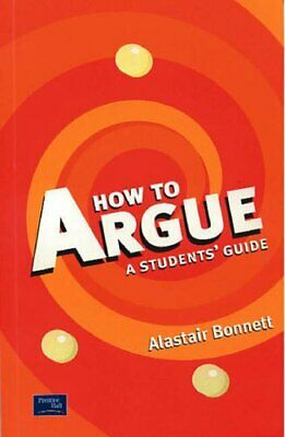 How to Argue: A Student's Guide by Bonnett, Prof Alastair Paperback Book The