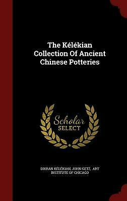 The Kelekian Collection of Ancient Chinese Potteries by Dikran Kelekian (English