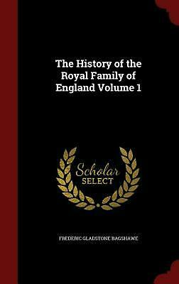The History of the Royal Family of England Volume 1 by Frederic Gladstone Bagsha