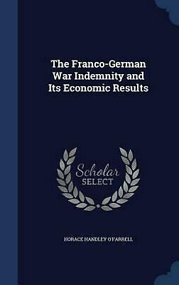 The Franco-German War Indemnity and Its Economic Results by Horace Handley O'Far