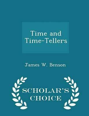 Time and Time-Tellers - Scholar's Choice Edition by James W. Benson (English) Pa