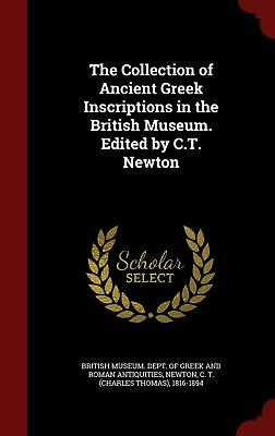 The Collection of Ancient Greek Inscriptions in the British Museum. Edited by C.