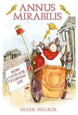Annus Mirabilis: More Latin for Everyday Life by Walker, Mark Hardback Book The
