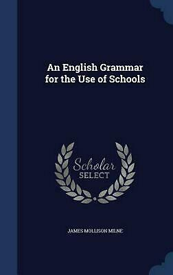 An English Grammar for the Use of Schools by James Mollison Milne (English) Hard