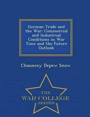 German Trade and the War: Commercial and Industrual Conditions in War Time and t