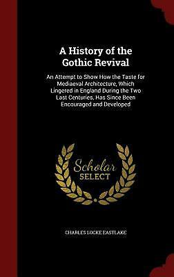 A   History of the Gothic Revival: An Attempt to Show How the Taste for Mediaeva