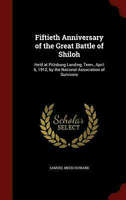 Fiftieth Anniversary of the Great Battle of Shiloh: Held at Pittsburg Landing, T