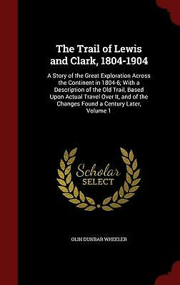 The Trail of Lewis and Clark, 1804-1904: A Story of the Great Exploration Across