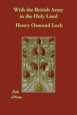 With the British Army in the Holy Land by Henry Osmond Lock (English) Paperback