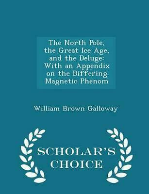 North Pole, the Great Ice Age, and the Deluge: With an Appendix on the Differing