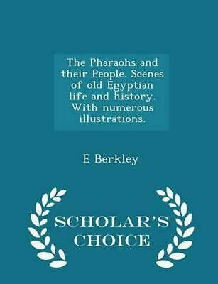 Pharaohs and Their People. Scenes of Old Egyptian Life and History. With Numerou