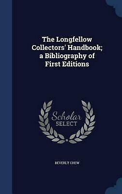 The Longfellow Collectors' Handbook; A Bibliography of First Editions by Beverly